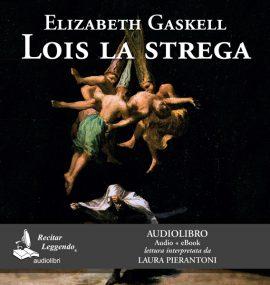 Lois la strega – E. Gaskell – audiolibro.